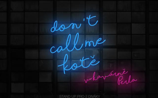 Stand up večer, ve kterém vystoupí stand up komici Don't Call Me Kotě